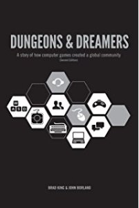 Dungeons & Dreamers, Brad King, ETC Press, 2014.