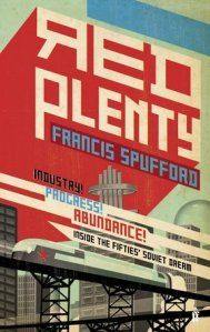 Red Plenty, Francis Spufford, Graywolf Press, 2012.